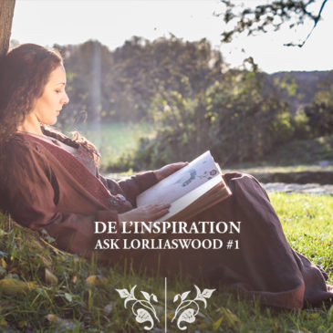 De l'inspiration [Ask Lorliaswood #1]