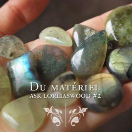 Du Matériel [ask Lorliaswood #2]